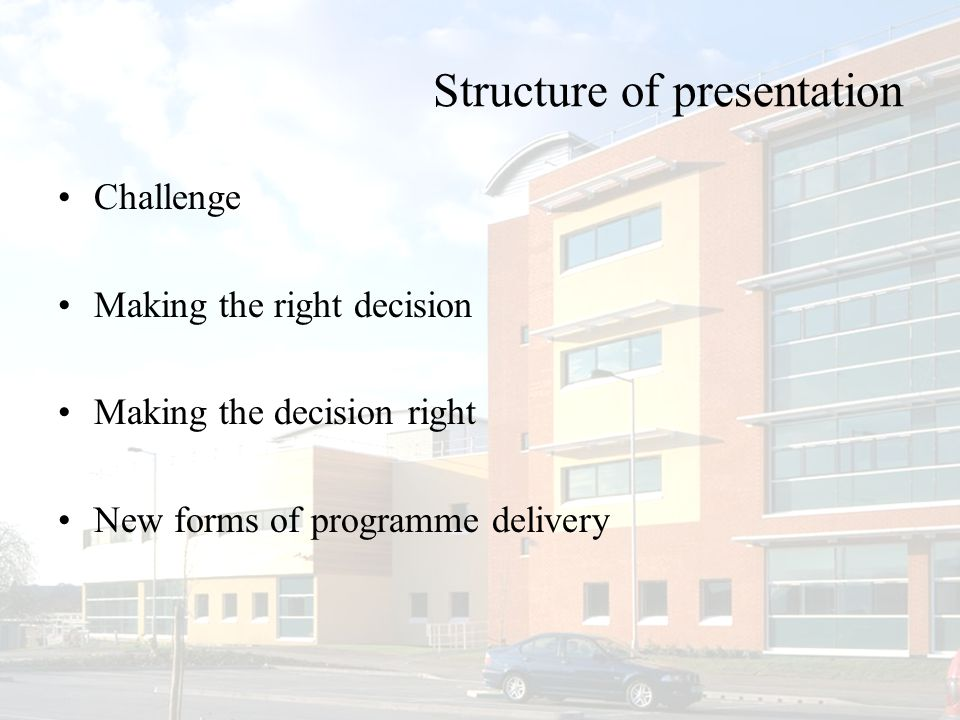 Structure of presentation Challenge Making the right decision Making the decision right New forms of programme delivery