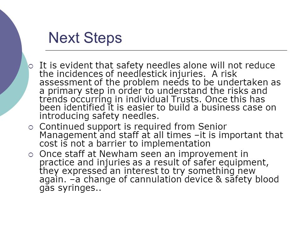 Next Steps  It is evident that safety needles alone will not reduce the incidences of needlestick injuries.