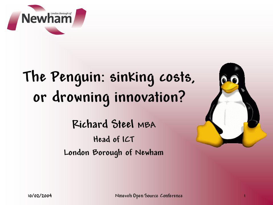 10/02/2004Nineveh Open Source Conference1 The Penguin: sinking costs, or drowning innovation.