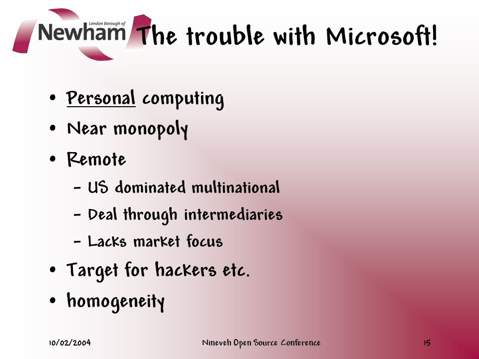 10/02/2004Nineveh Open Source Conference15 The trouble with Microsoft.