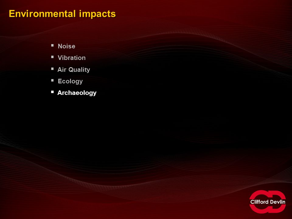 Environmental impacts  Noise  Vibration  Air Quality  Ecology  Archaeology