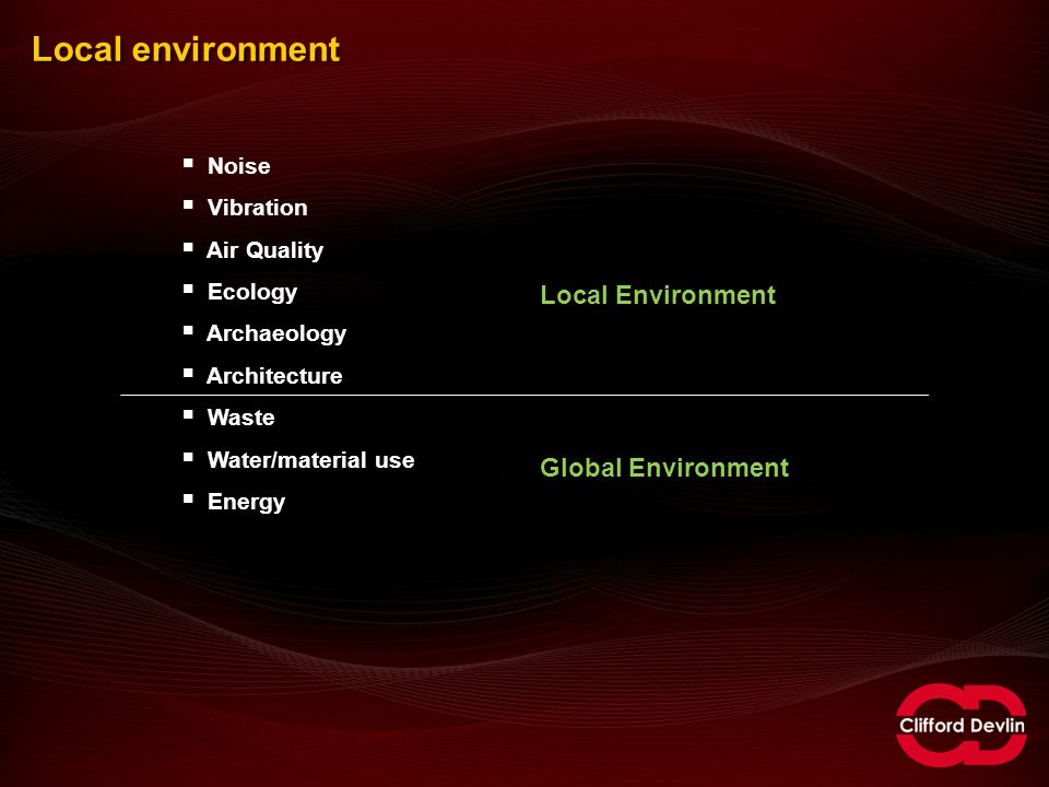 Local environment  Noise  Vibration  Air Quality  Ecology  Archaeology  Architecture  Waste  Water/material use  Energy Local Environment Global Environment