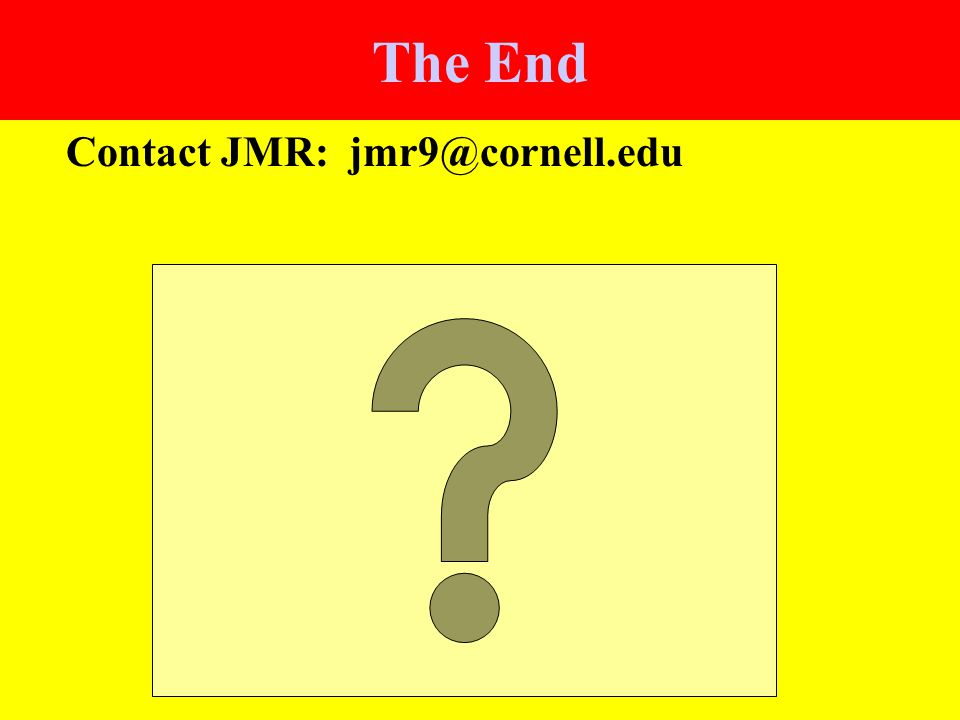 The End Contact JMR: jmr9@cornell.edu