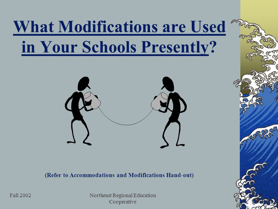 Fall 2002Northeast Regional Education Cooperative What Modifications are Used in Your Schools Presently.