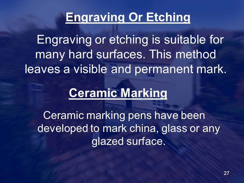 27 Engraving Or Etching Engraving or etching is suitable for many hard surfaces.