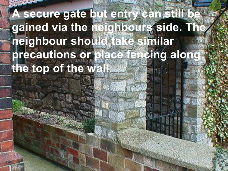 7 A secure gate but entry can still be gained via the neighbours side.