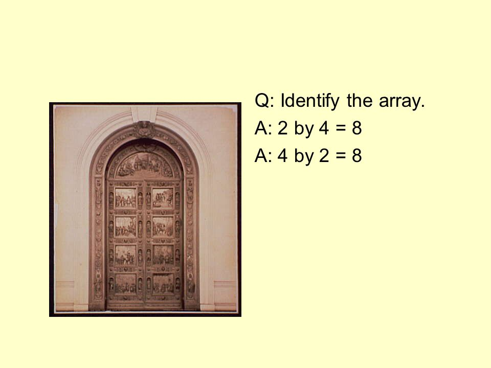 Q: Identify the array. A: 2 by 4 = 8 A: 4 by 2 = 8