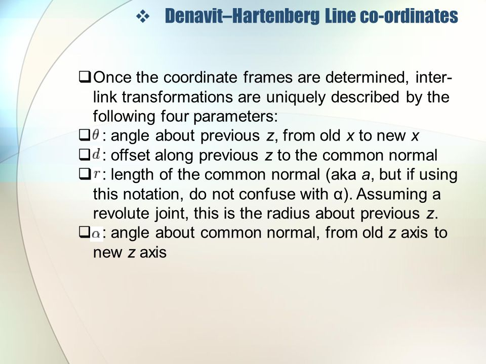  Denavit–Hartenberg Line co-ordinates  Every link gets its own coordinate system.