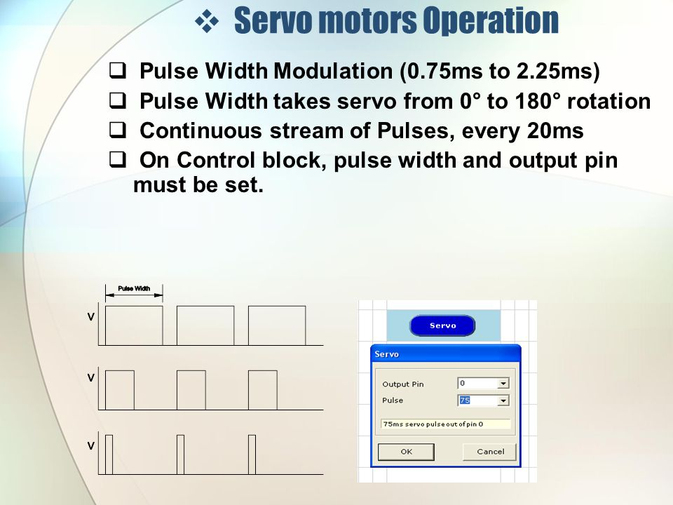  Servo motors Acts as Actuator  Contain motor, gearbox, driver controller and potentiometer  Three wires - 0v, 5v and signal  Potentiometer connected to gearbox – monitors movement  Provides feedback  If position is distorted - automatic correction + 5V