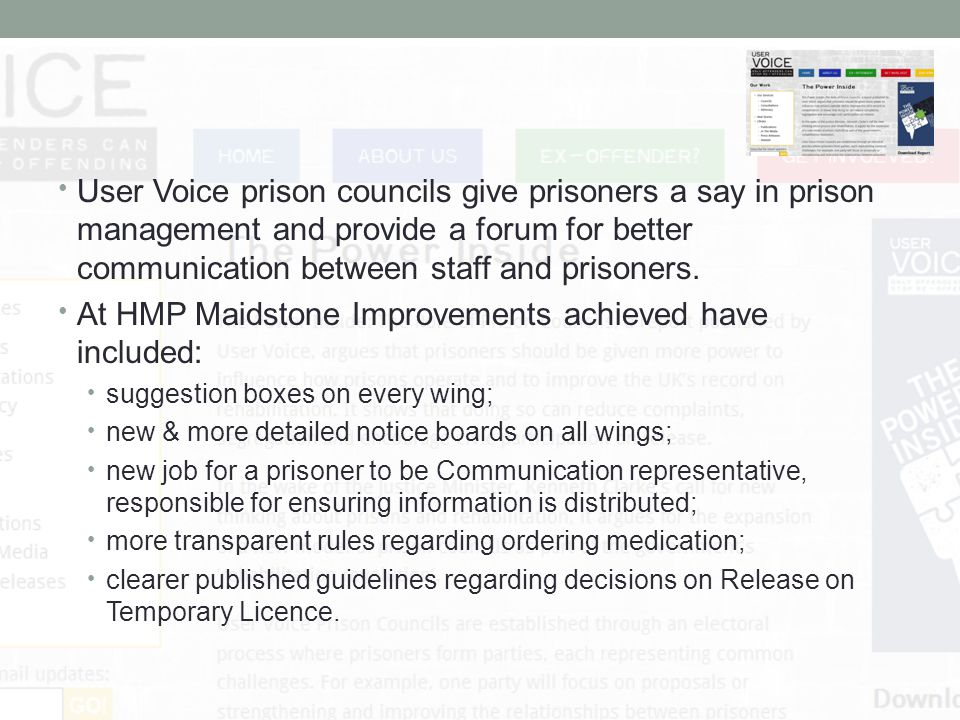 User Voice prison councils give prisoners a say in prison management and provide a forum for better communication between staff and prisoners.