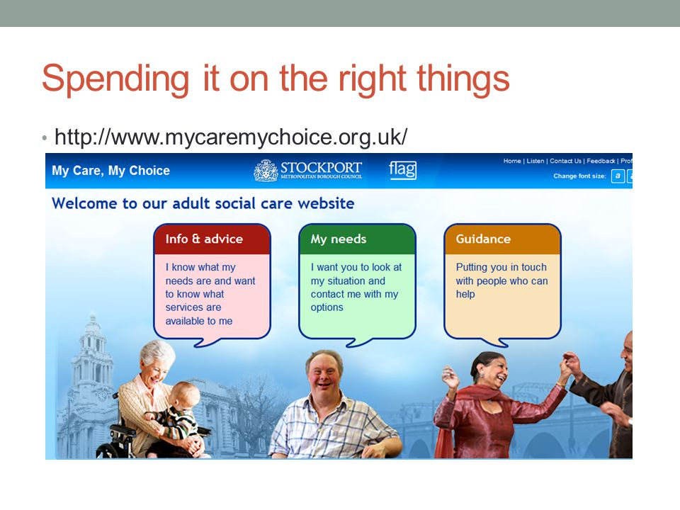 Spending it on the right things http://www.mycaremychoice.org.uk/