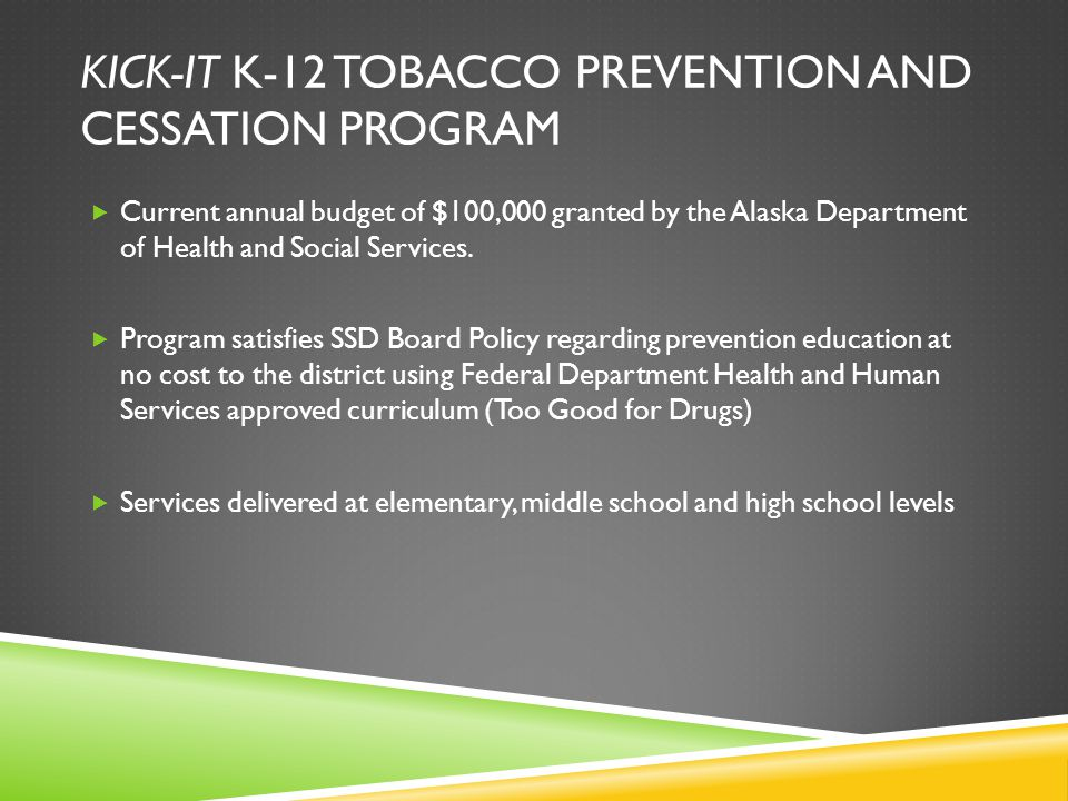 KICK-IT K-12 TOBACCO PREVENTION AND CESSATION PROGRAM  Current annual budget of $100,000 granted by the Alaska Department of Health and Social Services.