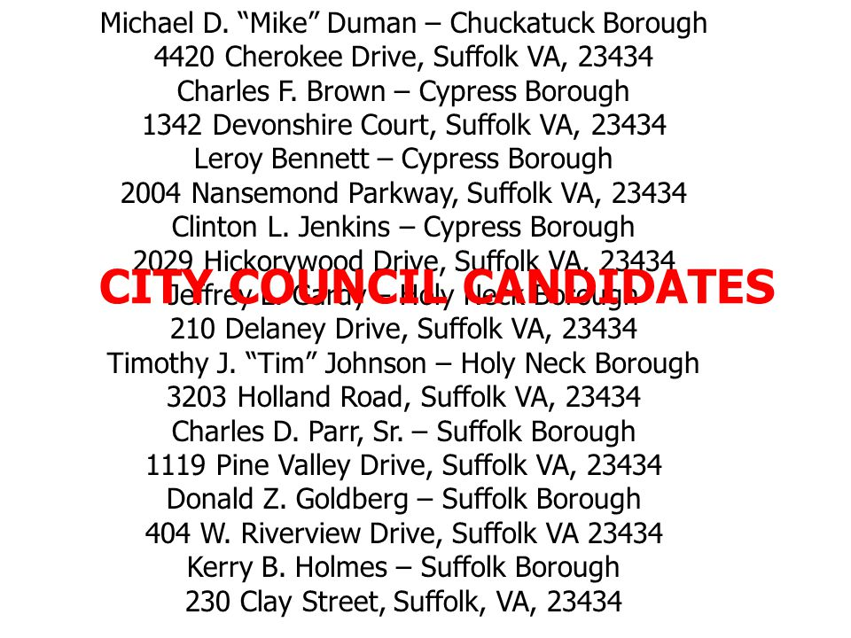 Michael D. Mike Duman – Chuckatuck Borough 4420 Cherokee Drive, Suffolk VA, 23434 Charles F.