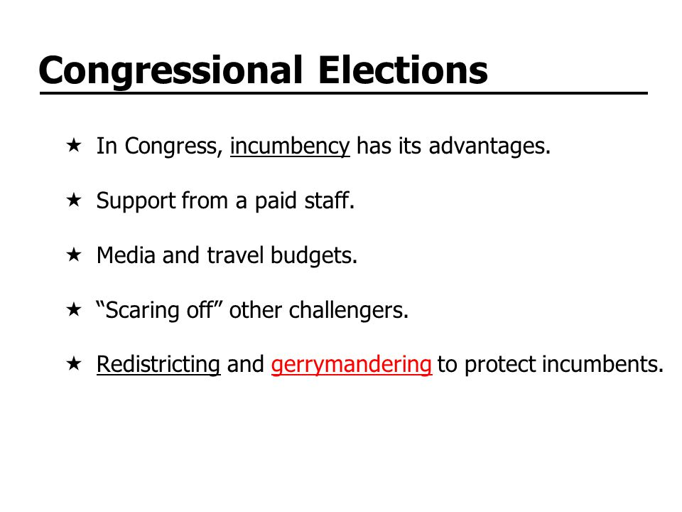 Congressional Elections  In Congress, incumbency has its advantages.