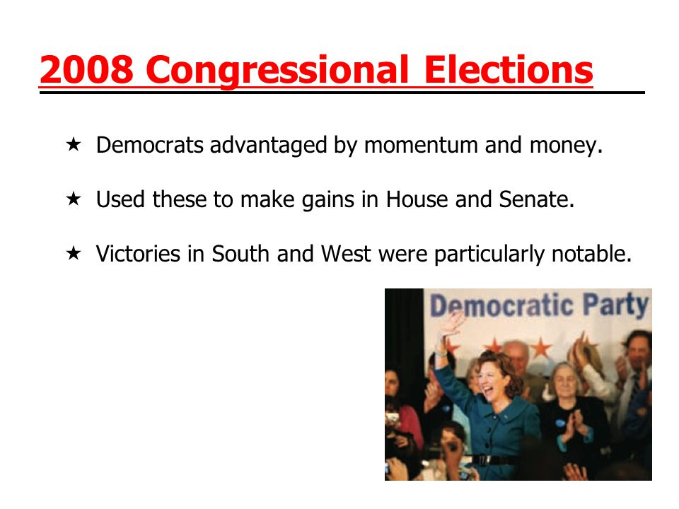 2008 Congressional Elections  Democrats advantaged by momentum and money.