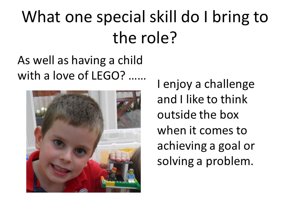 What one special skill do I bring to the role? As well as having a child with a love of LEGO? …… I enjoy a challenge and I like to think outside the b
