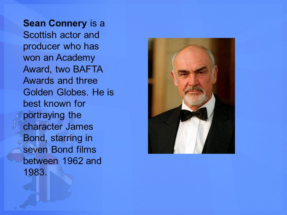 Sean Connery is a Scottish actor and producer who has won an Academy Award, two BAFTA Awards and three Golden Globes.