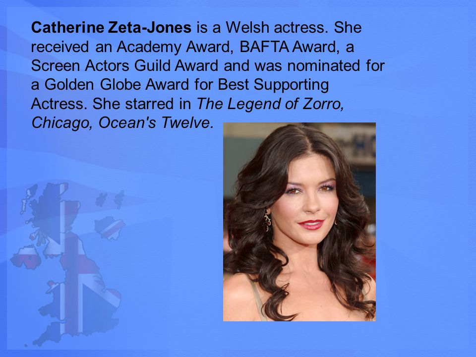 Catherine Zeta-Jones is a Welsh actress.