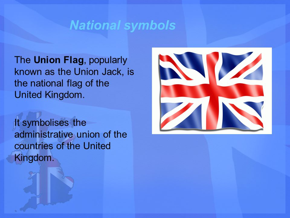 National symbols The Union Flag, popularly known as the Union Jack, is the national flag of the United Kingdom.