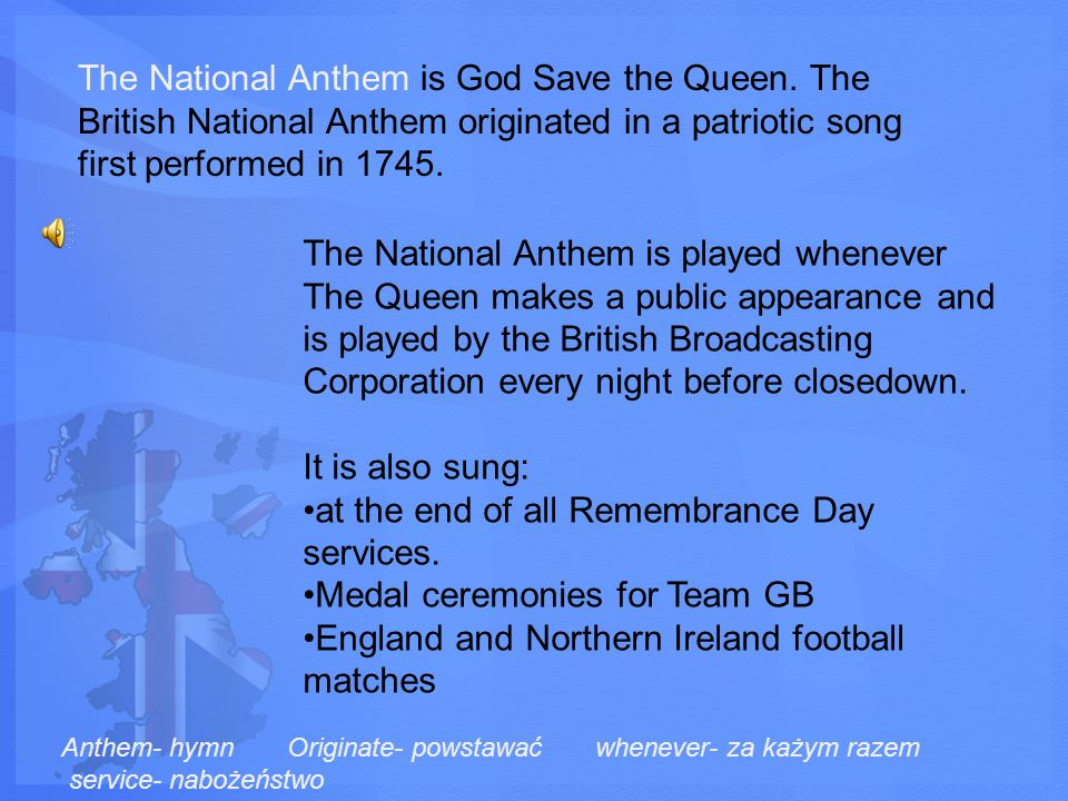 The National Anthem is God Save the Queen.