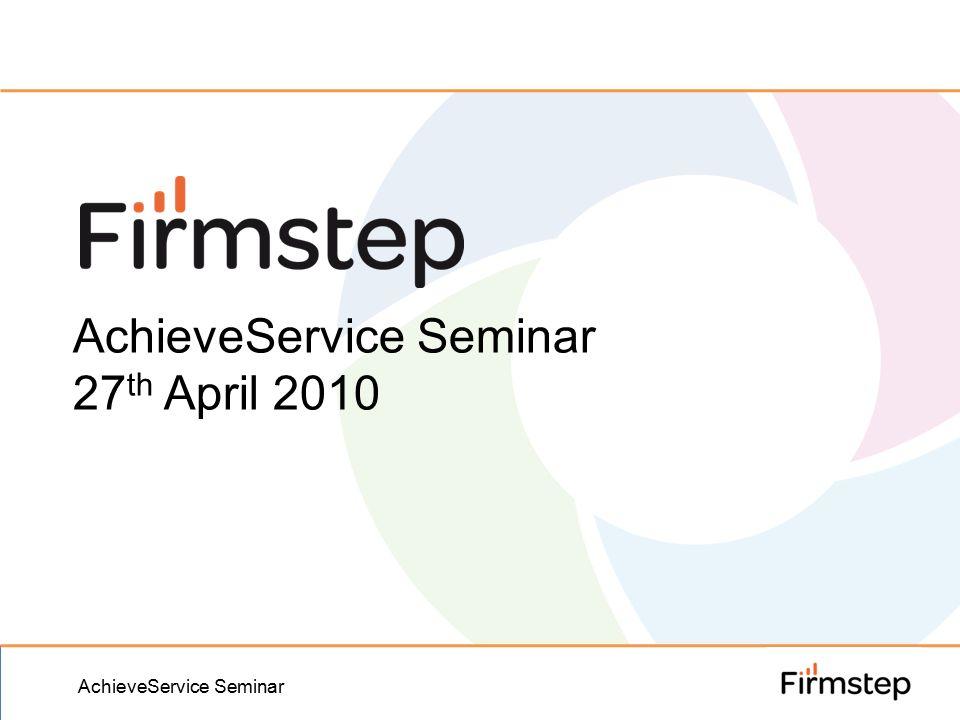 AchieveService Seminar 27 th April 2010 AchieveService Seminar
