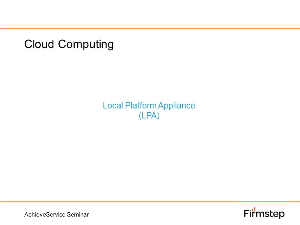 AchieveService Seminar Cloud Computing Local Platform Appliance (LPA)