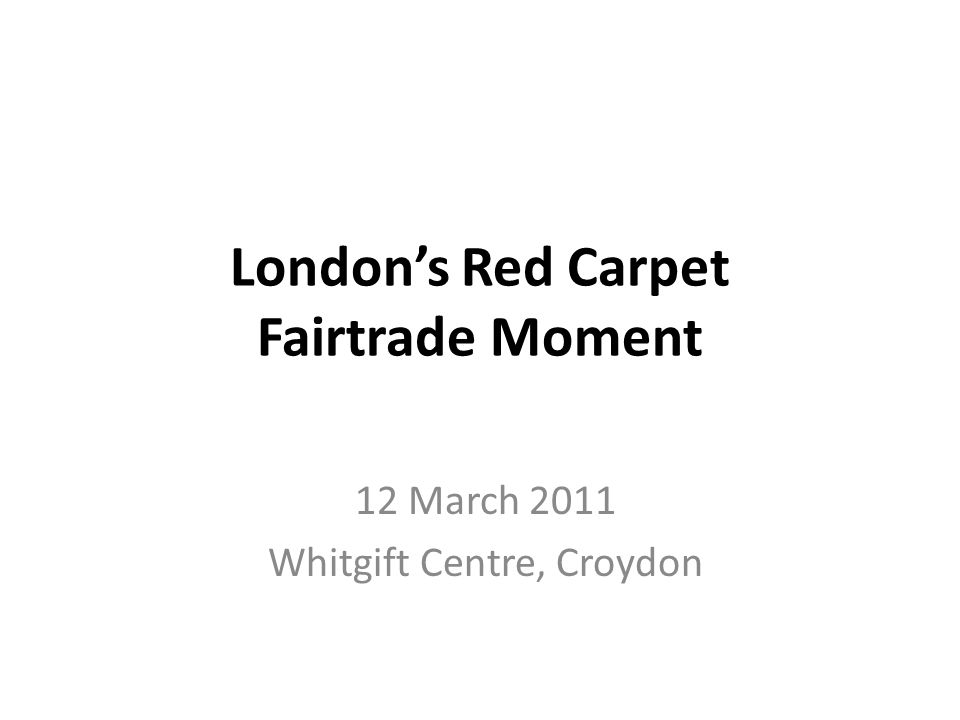 London's Red Carpet Fairtrade Moment 12 March 2011 Whitgift Centre, Croydon