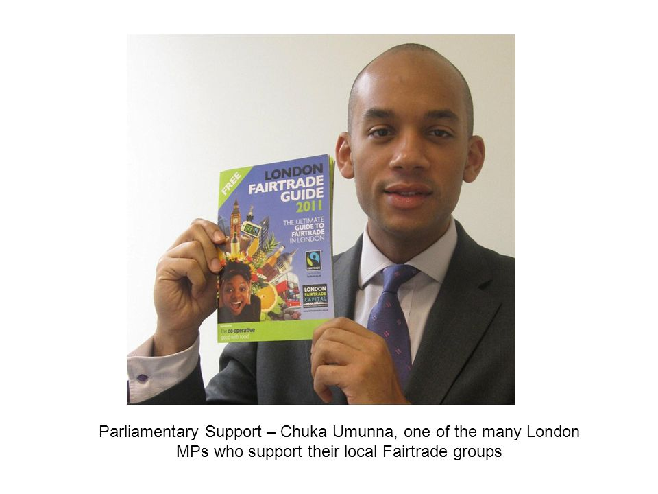 Parliamentary Support – Chuka Umunna, one of the many London MPs who support their local Fairtrade groups