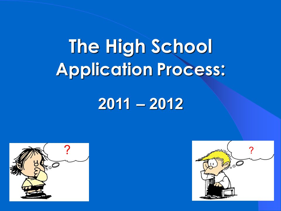 The High School Application Process : 2011 – 2012