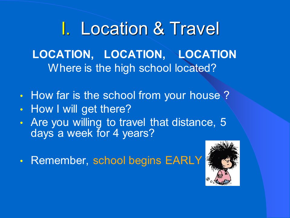 I. Location & Travel LOCATION, LOCATION, LOCATION Where is the high school located.