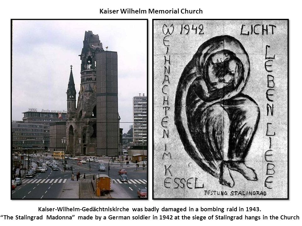 "Kaiser Wilhelm Memorial Church Kaiser-Wilhelm-Gedächtniskirche was badly damaged in a bombing raid in 1943. ""The Stalingrad Madonna"" made by a German"
