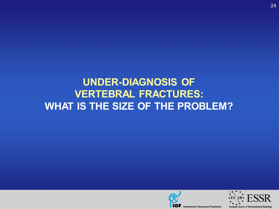 24 UNDER-DIAGNOSIS OF VERTEBRAL FRACTURES: WHAT IS THE SIZE OF THE PROBLEM