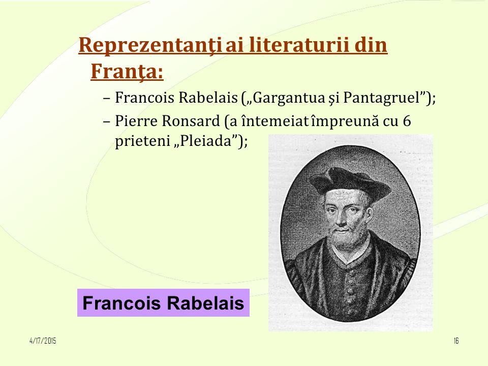 """4/17/201516 Reprezentanţi ai literaturii din Franţa: –Francois Rabelais (""""Gargantua şi Pantagruel ); –Pierre Ronsard (a întemeiat împreună cu 6 prieteni """"Pleiada ); Francois Rabelais"""