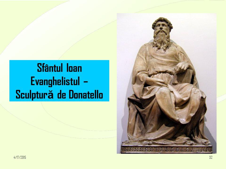 4/17/201532 Sfântul Ioan Evanghelistul – Sculptur ă de Donatello