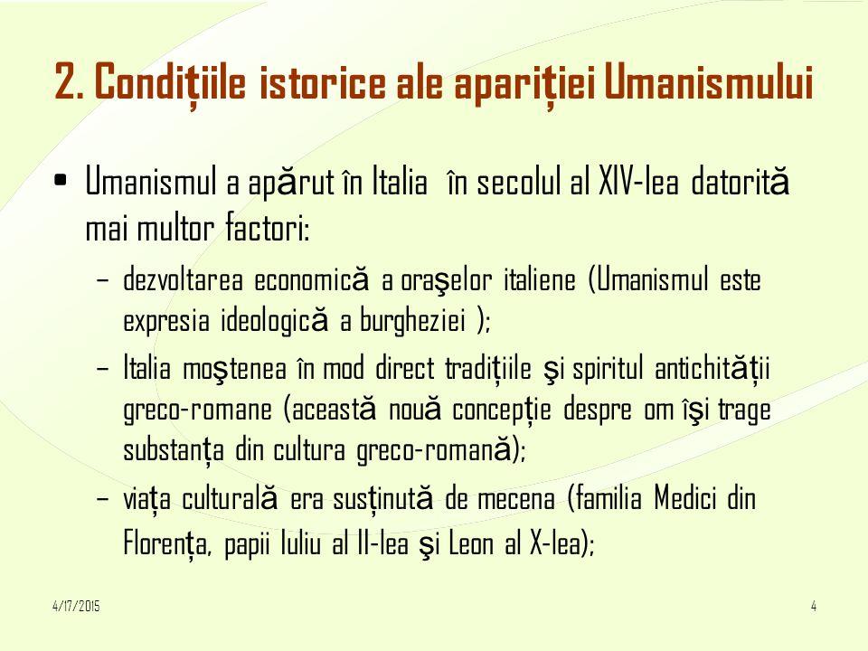 4/17/20154 2. Condi ţ iile istorice ale apari ţ iei Umanismului Umanismul a ap ă rut în Italia în secolul al XIV-lea datorit ă mai multor factori: –de