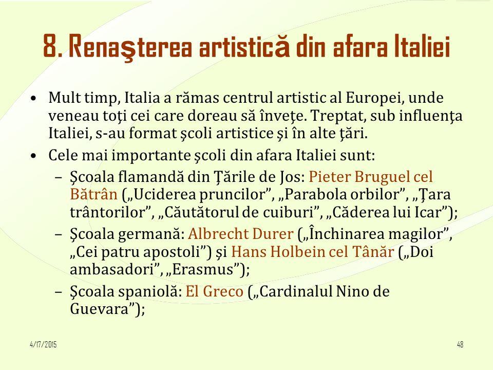 4/17/201548 8. Rena ş terea artistic ă din afara Italiei Mult timp, Italia a rămas centrul artistic al Europei, unde veneau toţi cei care doreau să în