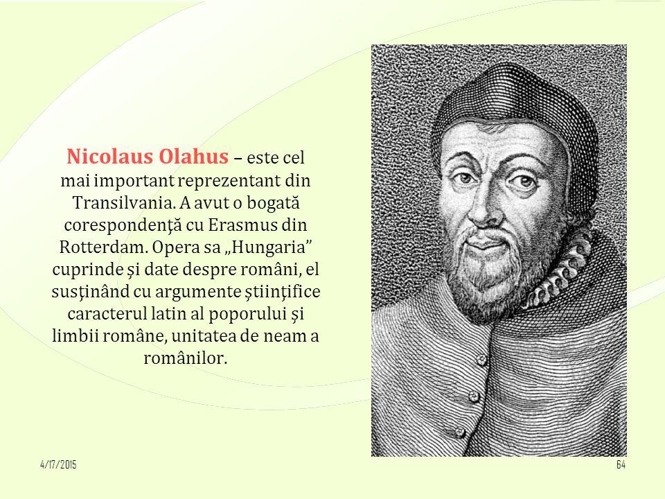 """4/17/201564 Nicolaus Olahus – este cel mai important reprezentant din Transilvania. A avut o bogată corespondenţă cu Erasmus din Rotterdam. Opera sa """""""