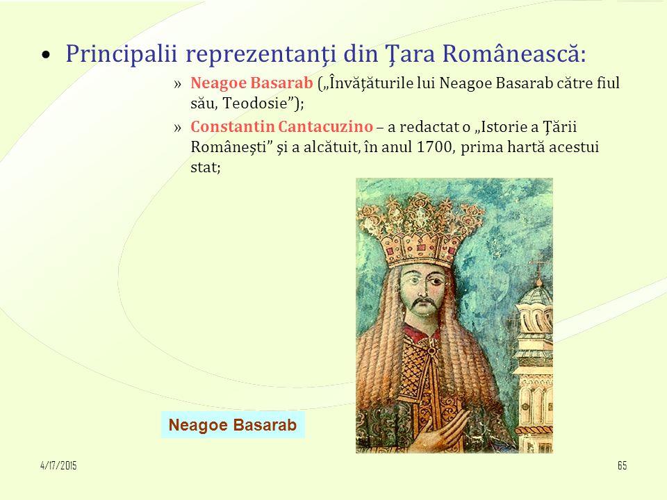 """4/17/201565 Principalii reprezentanţi din Ţara Românească: »Neagoe Basarab (""""Învăţăturile lui Neagoe Basarab către fiul său, Teodosie""""); »Constantin C"""