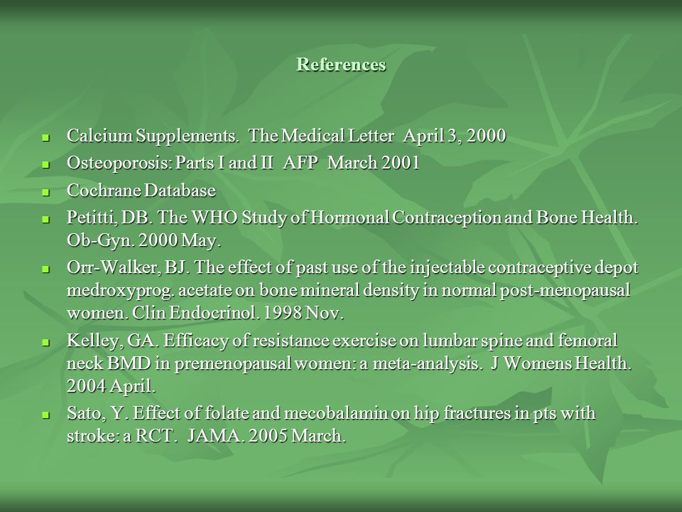 References Calcium Supplements. The Medical Letter April 3, 2000 Calcium Supplements. The Medical Letter April 3, 2000 Osteoporosis: Parts I and II AF