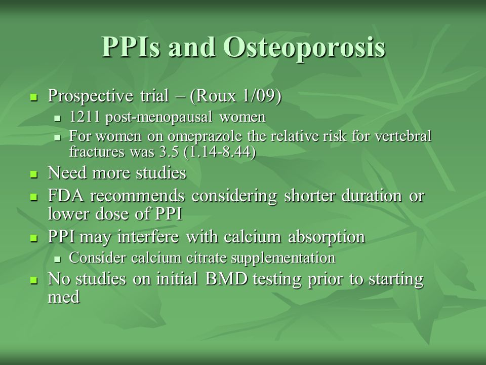 PPIs and Osteoporosis Prospective trial – (Roux 1/09) Prospective trial – (Roux 1/09) 1211 post-menopausal women 1211 post-menopausal women For women