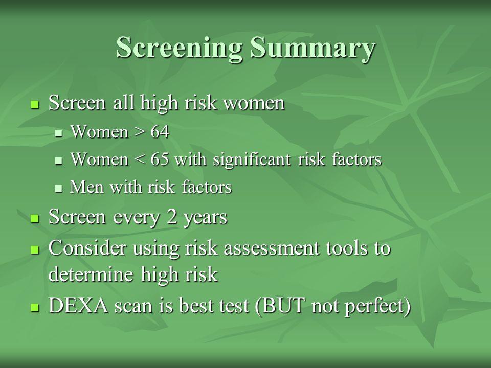 Screening Summary Screen all high risk women Screen all high risk women Women > 64 Women > 64 Women < 65 with significant risk factors Women < 65 with