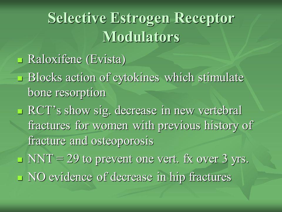 Selective Estrogen Receptor Modulators Raloxifene (Evista) Raloxifene (Evista) Blocks action of cytokines which stimulate bone resorption Blocks actio