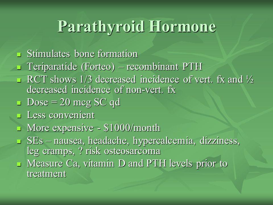 Parathyroid Hormone Stimulates bone formation Stimulates bone formation Teriparatide (Forteo) – recombinant PTH Teriparatide (Forteo) – recombinant PT