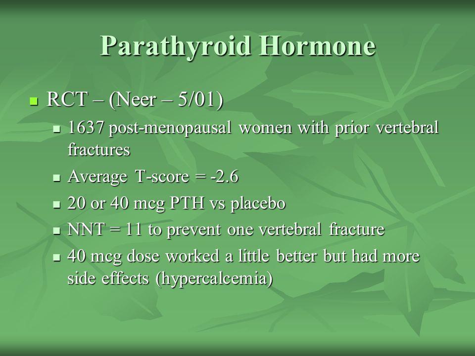 Parathyroid Hormone RCT – (Neer – 5/01) RCT – (Neer – 5/01) 1637 post-menopausal women with prior vertebral fractures 1637 post-menopausal women with