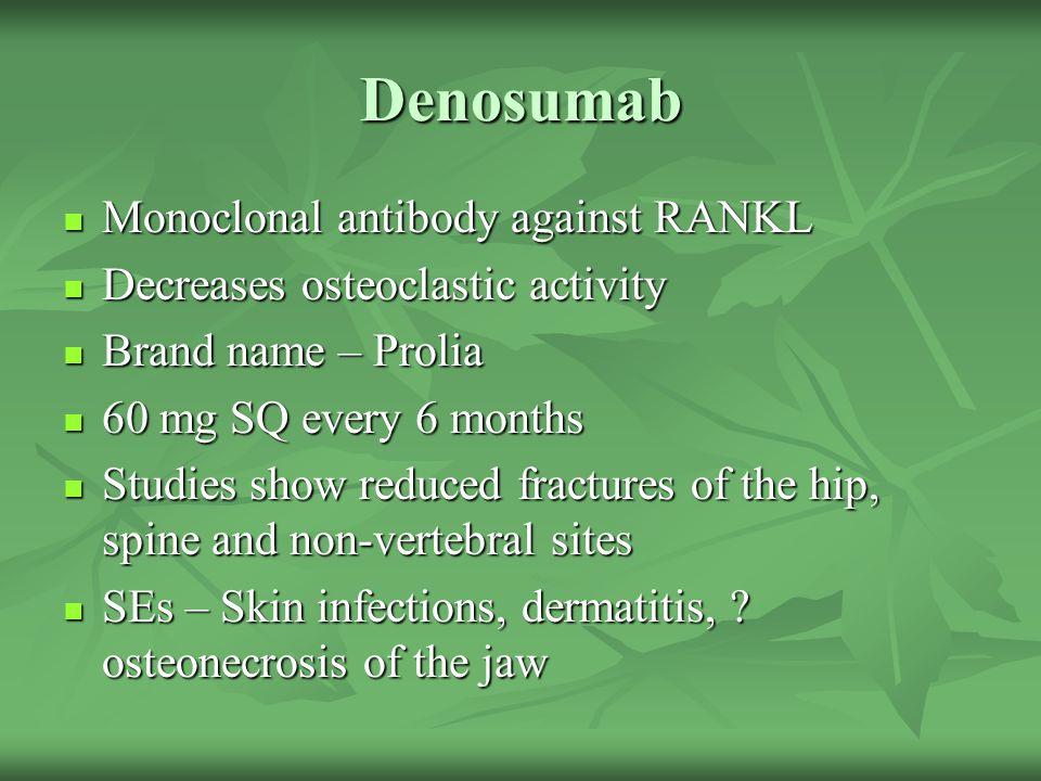 Denosumab Monoclonal antibody against RANKL Monoclonal antibody against RANKL Decreases osteoclastic activity Decreases osteoclastic activity Brand na
