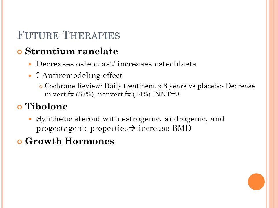F UTURE T HERAPIES Strontium ranelate Decreases osteoclast/ increases osteoblasts .