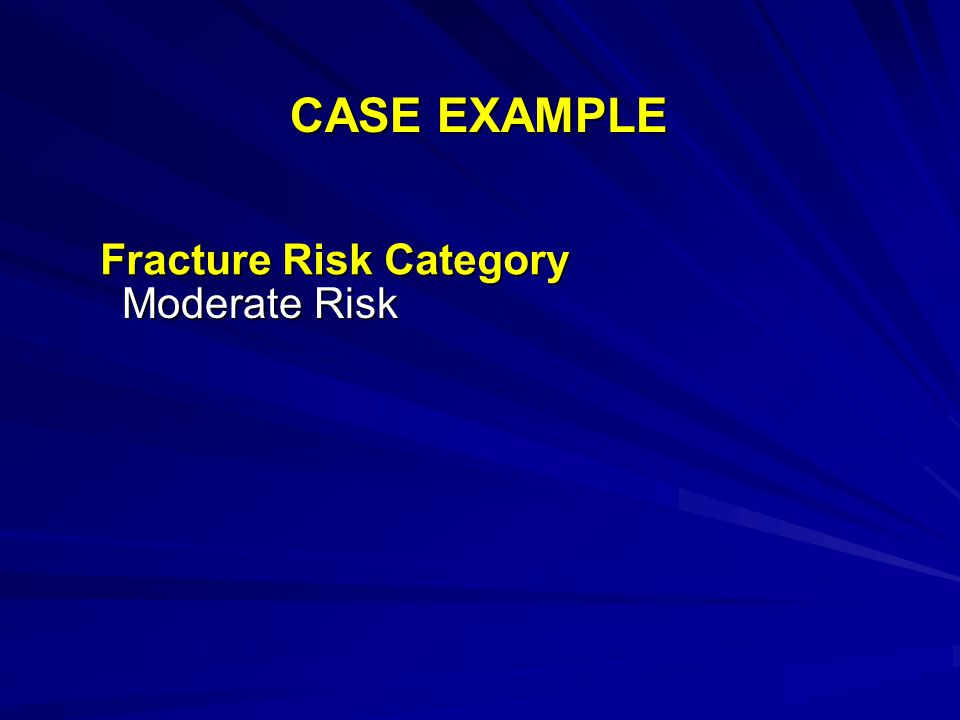 Fracture Risk Category Moderate Risk CASE EXAMPLE
