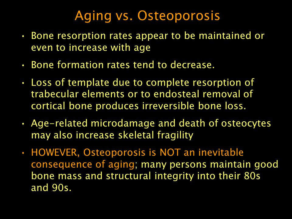 Aging vs. Osteoporosis Bone resorption rates appear to be maintained or even to increase with age Bone formation rates tend to decrease. Loss of templ