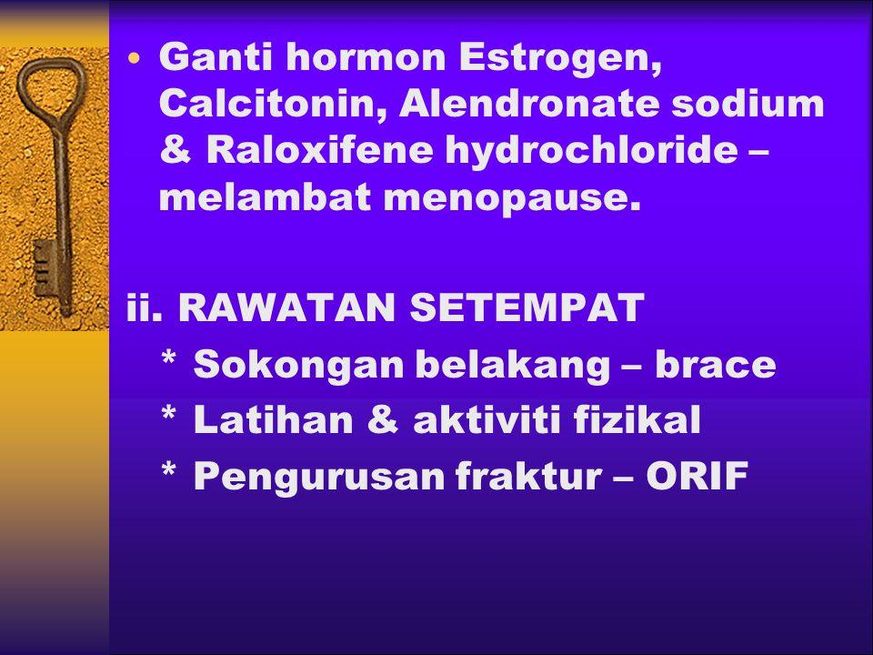 Ganti hormon Estrogen, Calcitonin, Alendronate sodium & Raloxifene hydrochloride – melambat menopause.