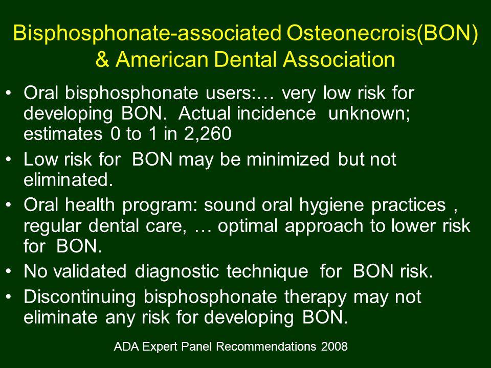 Bisphosphonate-associated Osteonecrois(BON) & American Dental Association Oral bisphosphonate users:… very low risk for developing BON.